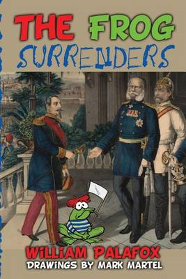 The Frog Surrenders: An Amusing & Diverting Account of the Epic Disasters of the French Military (BOK)