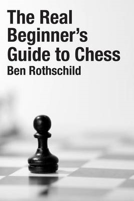 The Real Beginners Guide to Chess (BOK)