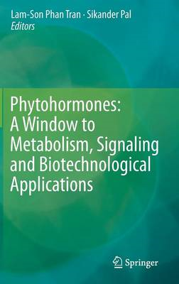 Phytohormones: A Window to Metabolism, Signaling and Biotechnological Applications (BOK)
