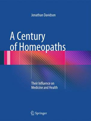 A Century of Homeopaths: Their Influence on Medicine and Health (BOK)