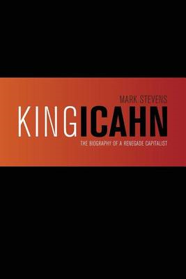 King Icahn: The Biography of a Renegade Capitalist (BOK)