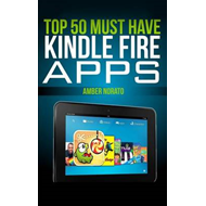 Top 50 Must Have Kindle Fire Apps (BOK)
