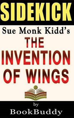 The Invention of Wings: By Sue Monk Kidd -- Sidekick (BOK)