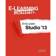 E-Learning Uncovered: Articulate Studio '13 (BOK)