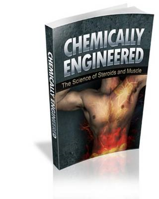 Chemically Engineered the Science of Steroids & Muscle (BOK)