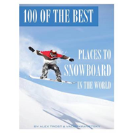 100 of the Best Places to Snowboard in the World (BOK)