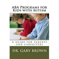 ABA Programs for Kids with Autism: A Guide for Parents and Caregivers (BOK)