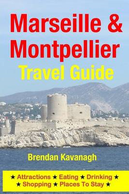 Marseille & Montpellier Travel Guide - Attractions, Eating, Drinking, Shopping & Places to Stay (BOK)