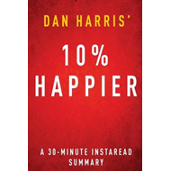 10% Happier by Dan Harris - A 30 Minute Summary (BOK)