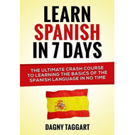 Learn Spanish in 7 Days!: The Ultimate Crash Course to Learning the Basics of the Spanish Language i (BOK)