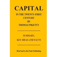 Capital in the Twenty-First Century by Thomas Piketty - Summary, Key Ideas and Facts (BOK)
