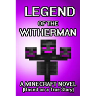 The Legend of the Witherman: A Minecraft Novel (Based on a True Story) (BOK)