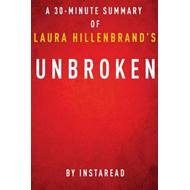 Unbroken by Laura Hillenbrand - A 30-Minute Instaread Summar (BOK)