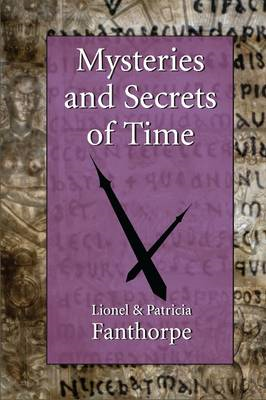Mysteries and Secrets of Time: Time Warps, Time Travel, Reincarnation and Deja Vu (BOK)
