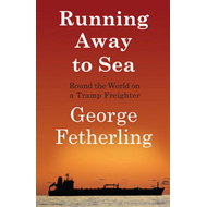 Running Away to Sea: Round the World on a Tramp Freighter (BOK)