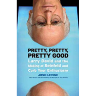 Pretty, Pretty, Pretty Good: Larry David and the Making of Seinfeld and Curb Your Enthusiasm (BOK)