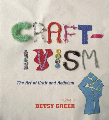 Craftivism: The Art Of Craft And Activism (BOK)