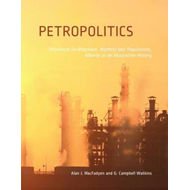 Petropolitics: Petroleum Development, Markets and Regulations; Alberta as an Illustrative History (BOK)