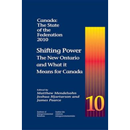 Canada: the State of the Federation, 2010: Shifting Power: the New Ontario and What it Means for Can (BOK)