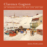 Clarence Gagnon : An Introduction to His Life and Art (BOK)