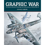 Graphic War: The Secret Aviation Drawings and Illustrations of World War II (BOK)
