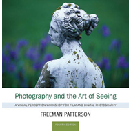 Photography and the Art of Seeing: A Visual Perception Workshop (BOK)
