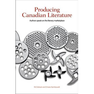 Producing Canadian Literature: Authors Speak on the Literary Marketplace (BOK)