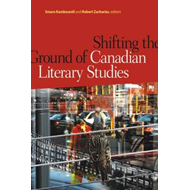 Shifting the Ground of Canadian Literary Studies (BOK)