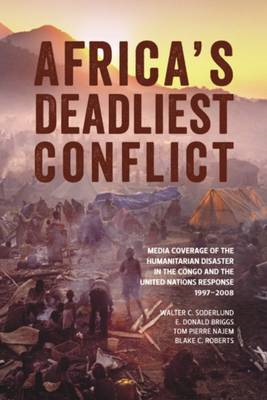 Africa's Deadliest Conflict: Media Coverage of the Humanitarian Disaster in the Congo & the United N (BOK)