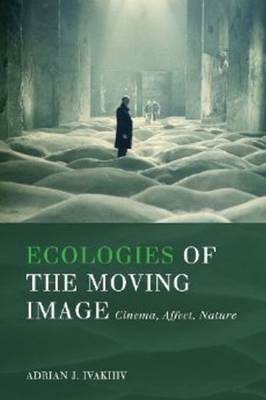 Ecologies of the Moving Image: Cinema, Affect, Nature (BOK)