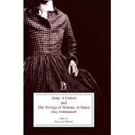 Mary, a Fiction and the Wrongs of Woman, or Maria (BOK)