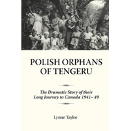 Polish Orphans of Tengeru: The Dramatic Story of Their Long Journey to Canada 1941-49 (BOK)