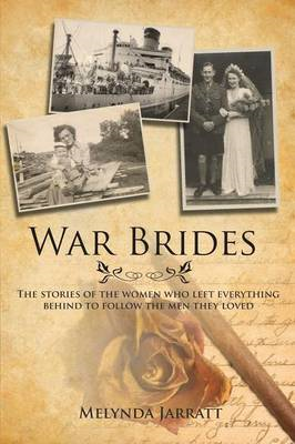 War Brides: The Stories of the Women Who Left Everything Behind to Follow the Men They Loved (BOK)
