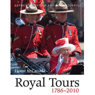 Royal Tours 1786-2010: Home to Canada (BOK)