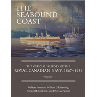 The Seabound Coast: The Official History of the Royal Canadian Navy, 1867-1939, Volume I (BOK)