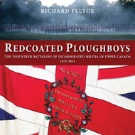 Redcoated Ploughboys: The Volunteer Battalion of Incorporated Militia of Upper Canada, 1813-1815 (BOK)
