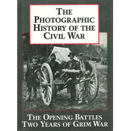 Photographic History of the Civil War: v. 1: The Opening Battles, the Years of Grim War (BOK)