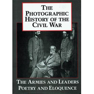 Photographic History of the Civil War: v. 5: The Armies and the Leaders, Poetry and Eloquence (BOK)