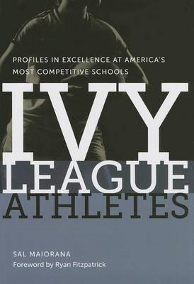 Ivy League Athletes: Profiles in Excellence at America's Most Competitive Schools (BOK)