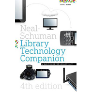 The Neal-Schuman Library Technology Companion, Fourth Edition: A Basic Guide for Library Staff (BOK)