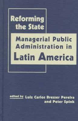 Reforming the State: Managerial Public Administration in Latin America (BOK)