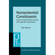 Nonsentential Constituents: A Theory of Grammatical Structure and Pragmatic Interpretation (BOK)