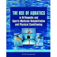 The Use of Aquatics in Orthopedics and Sports Medicine Rehabilitation and Physical Conditioning (BOK)