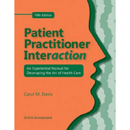 Patient Practitioner Interaction: an Experiential Manual for Developing the Art of Health Care (BOK)