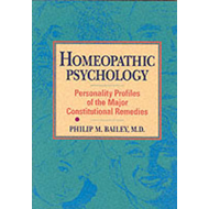 Homeopathic Psychology: Personalities of the Major Constitutional Remedies (BOK)