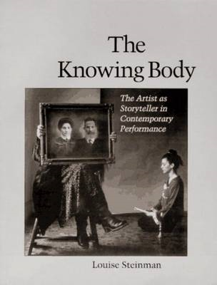The Knowing Body: The Artist as Storyteller in Contemporary Performance (BOK)