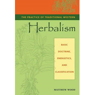 The Practice of Traditional Western Herbalism: Basic Organs and Systems (BOK)