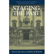 Staging the Past: The Politics of Commemoration in Habsburg Central Europe, 1848 to the Present (BOK)
