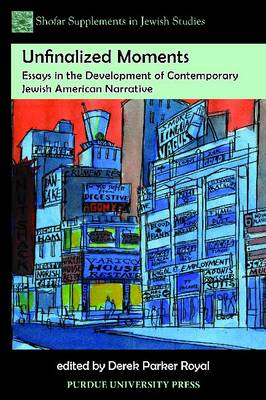 Unfinalized Moments: Essays in the Development of Contemporary Jewish American Narrative (BOK)