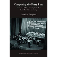 Composing the Party Line: Music and Politics in Early Cold War Poland and East Germany (BOK)